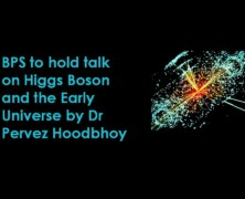 BPS to hold talk onHiggs Boson and the Early Universe by Dr Pervez Hoodbhoy